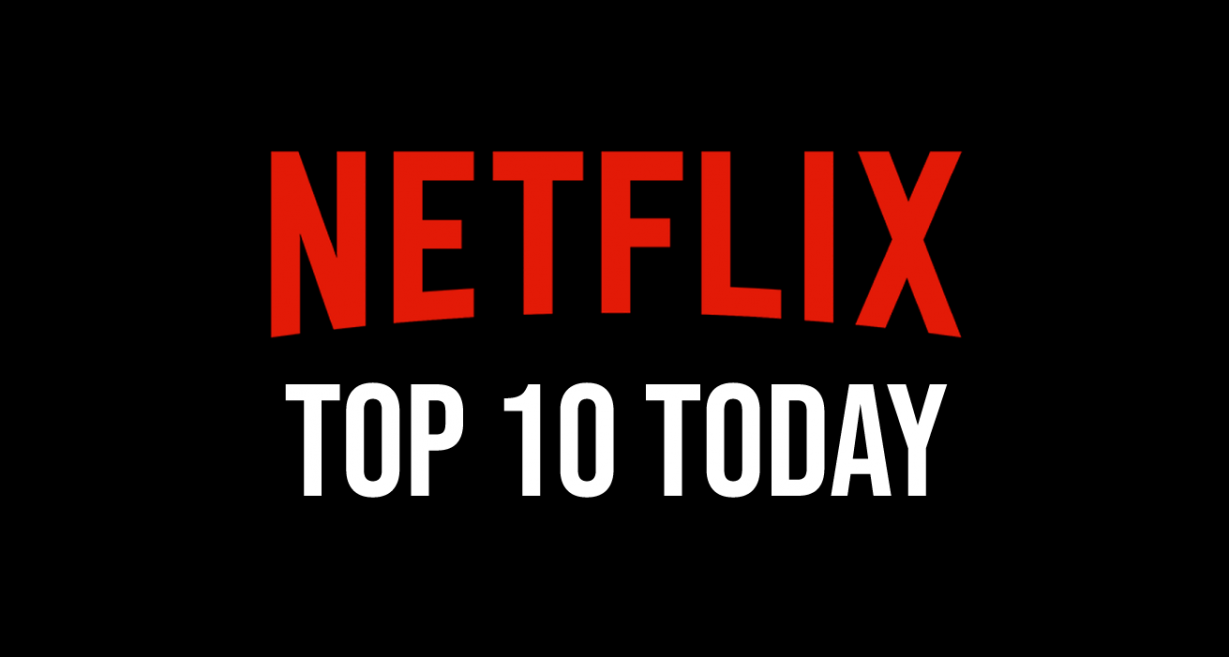 What to Watch: Netflix Top 10 Movies, Netflix Top 10 Today List